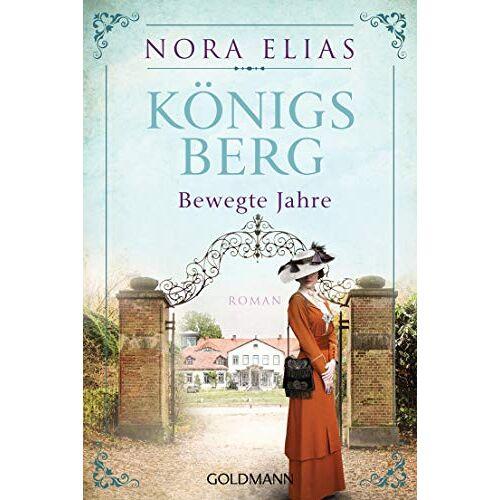 Nora Elias - Königsberg. Bewegte Jahre: Königsberg-Saga 2 - Roman - Preis vom 21.10.2020 04:49:09 h
