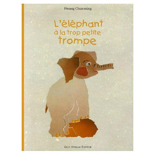 Chun-ming Hwang - L'éléphant à la trop petite trompe - Preis vom 28.02.2021 06:03:40 h