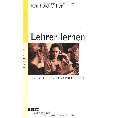 Reinhold Miller - Lehrer lernen: Ein pädagogisches Arbeitsbuch (Beltz Taschenbuch / Pädagogik) - Preis vom 19.01.2020 06:04:52 h