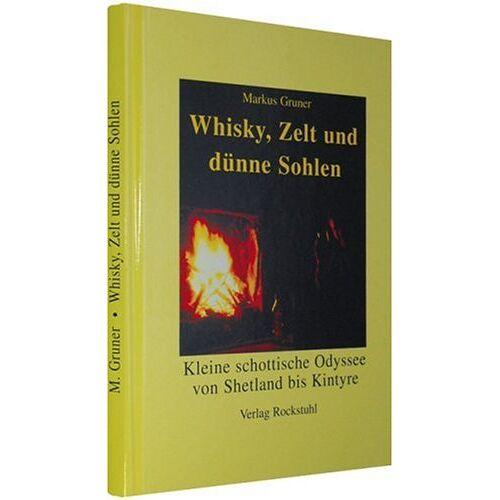 Markus Gruner - Whisky, Zelt und dünne Sohlen - Kleine schottische Odyssee von Shetland bis Kintyre - Preis vom 21.10.2020 04:49:09 h