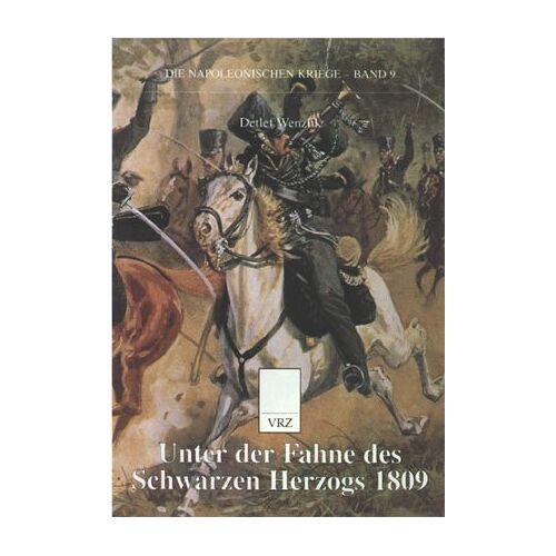 Detlef Wenzlik - Unter der Fahne des Schwarzen Herzogs 1809 - Preis vom 23.02.2021 06:05:19 h