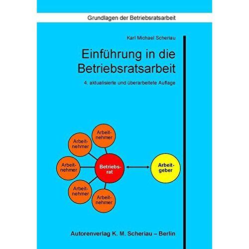Scheriau, Dr. Karl Michael - Einführung in die Betriebsratsarbeit: 4. aktualisierte und überarbeitete Auflage (Grundlagen der Betriebsratsarbeit) - Preis vom 15.04.2021 04:51:42 h