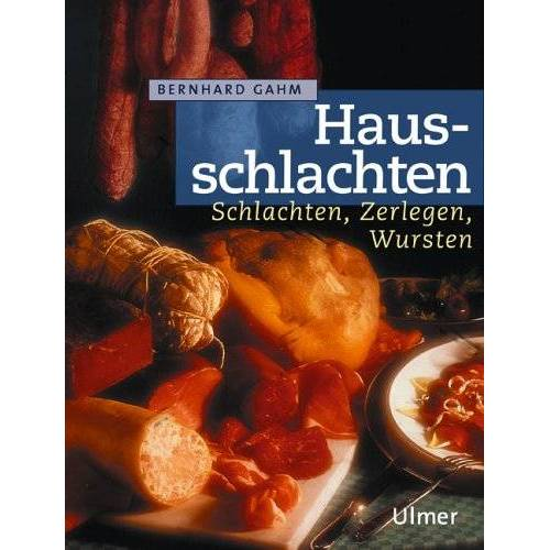 Bernhard Gahm - Hausschlachten. Schlachten, Zerlegen, Wursten - Preis vom 31.03.2020 04:56:10 h