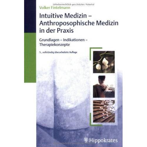 Volker Fintelmann - Intuitive Medizin - Anthroposphische Medizin in der Praxis: Grundlagen-Indikationen-Therapiekonzepte - Preis vom 26.02.2021 06:01:53 h