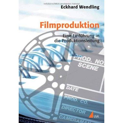 Eckhard Wendling - Filmproduktion. Eine Einführung in die Produktionsleitung - Preis vom 05.05.2021 04:54:13 h