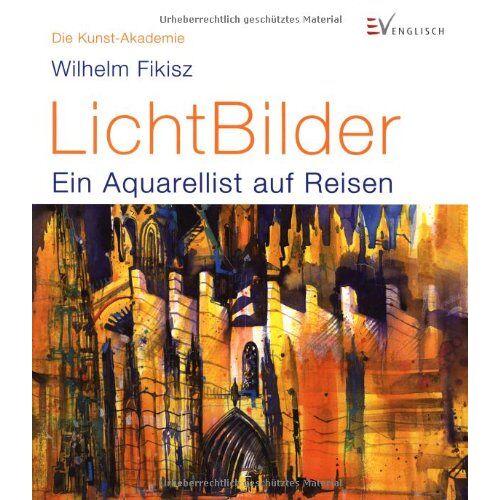 Wilhelm Fikisz - LichtBilder: Ein Aquarellist auf Reisen - Preis vom 19.07.2019 05:35:31 h