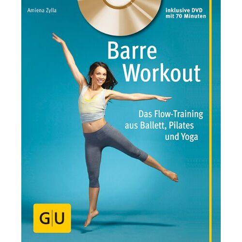 Amiena Zylla - Barre Workout (mit DVD): Das Flow-Training aus Ballett, Pilates und Yoga (GU Multimedia) - Preis vom 20.11.2019 05:58:49 h