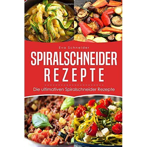 Eva Schneider - Spiralschneider Rezepte: Die ultimativen Spiralschneider Rezepte (We love Spiralschneider) - Preis vom 21.10.2020 04:49:09 h