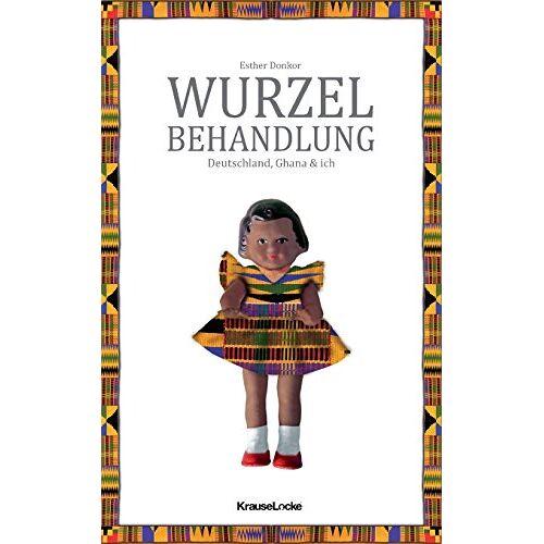 Esther Donkor - Wurzelbehandlung: Deutschland, Ghana und ich - Preis vom 08.05.2021 04:52:27 h