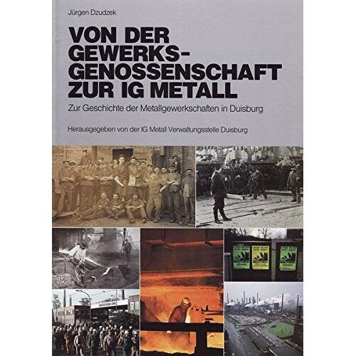 Jürgen Dzudzek - Von der Gewerksgenossenschaft zur IG Metall: Zur Geschichte der Metallgewerkschaften in Duisburg - Preis vom 05.05.2021 04:54:13 h