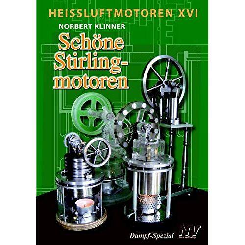 Norbert Klinner - Heissluftmotoren / Heißluftmotoren XVI: Schöne Stirlingmotoren - Preis vom 21.10.2020 04:49:09 h