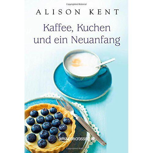 Alison Kent - Kaffee, Kuchen und ein Neuanfang - Preis vom 27.02.2021 06:04:24 h