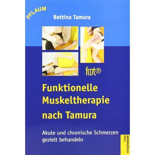 Bettina Tamura - Funktionelle Muskeltherapie nach Tamura: Akute und chronische Schmerzen gezielt behandeln - Preis vom 10.05.2021 04:48:42 h