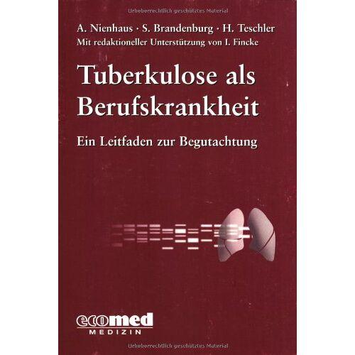 Albert Nienhaus - Tuberkulose als Berufskrankheit: Ein Leitfaden zur Begutachtung - Preis vom 13.05.2021 04:51:36 h