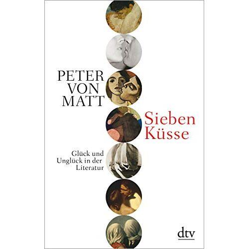 Matt, Peter von - Sieben Küsse: Glück und Unglück in der Literatur - Preis vom 14.04.2021 04:53:30 h