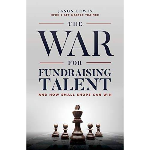 Jason Lewis - The War for Fundraising Talent: And How Small Shops Can Win - Preis vom 11.05.2021 04:49:30 h