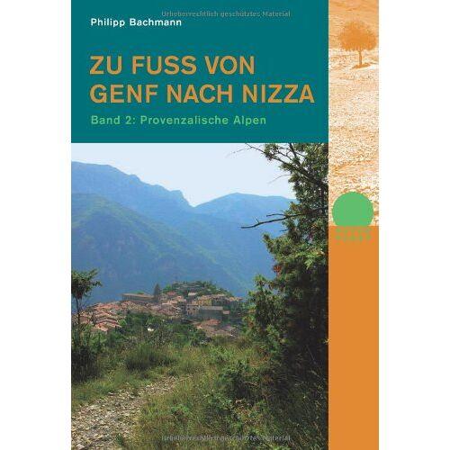 Philipp Bachmann - Zu Fuss von Genf nach Nizza 2: Band 2: Provenzalische Alpen - Preis vom 09.08.2020 04:47:12 h