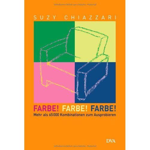 Suzy Chiazzari - Farbe! Farbe! Farbe!: Mehr als 65 000 Kombinationen zum Ausprobieren - Preis vom 16.05.2021 04:43:40 h