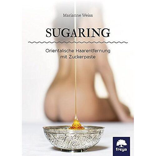 Marianne Weiss - Sugaring: Orientalische Haarentfernung mit Zuckerpaste - Preis vom 01.03.2021 06:00:22 h