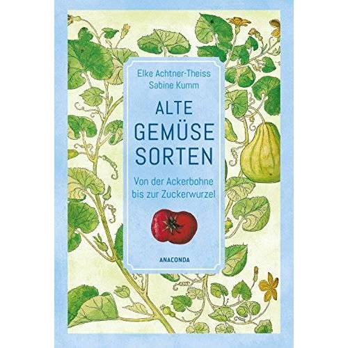 Elke Achtner-Theiss - Alte Gemüsesorten - Von der Ackerbohne bis zur Zuckerwurzel - Preis vom 08.05.2021 04:52:27 h