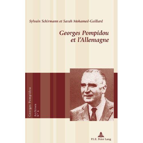 Sylvain Schirmann - Georges Pompidou et l'Allemagne (Georges Pompidou - Archives) - Preis vom 20.10.2020 04:55:35 h