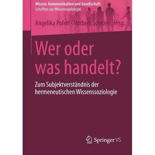 Angelika Poferl - Wer oder was handelt? (Wissen, Kommunikation und Gesellschaft) - Preis vom 11.05.2021 04:49:30 h