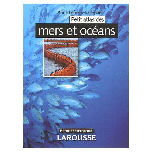 Anne Lefèvre-Balleydier - Petit atlas des mers et des océans - Preis vom 22.10.2020 04:52:23 h