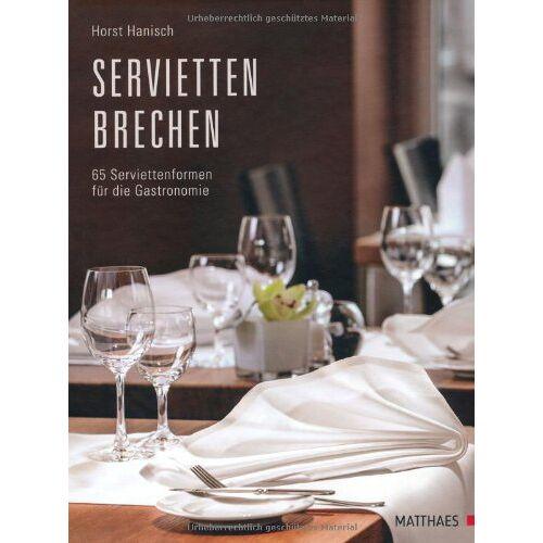Horst Hanisch - Serviettenbrechen: 66 Serviettenformen für die Gastronomie - Preis vom 03.03.2021 05:50:10 h