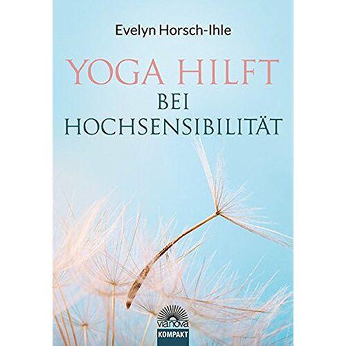 Evelyn Horsch-Ihle - Yoga hilft bei Hochsensibilität - Preis vom 16.05.2021 04:43:40 h