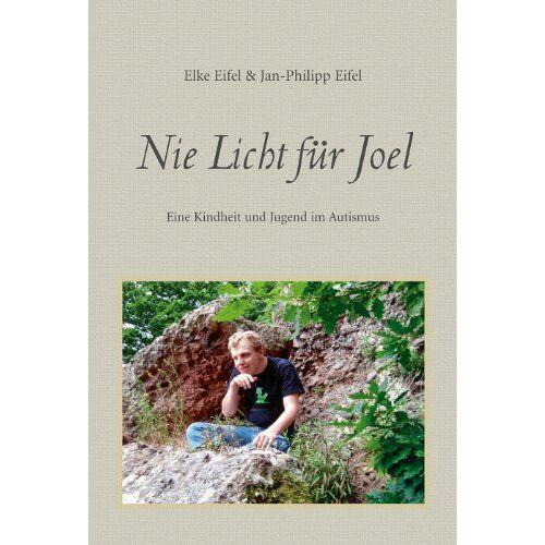 Elke Eifel - Nie Licht für Joel: Eine Kindheit und Jugend im Autismus - Preis vom 11.05.2021 04:49:30 h