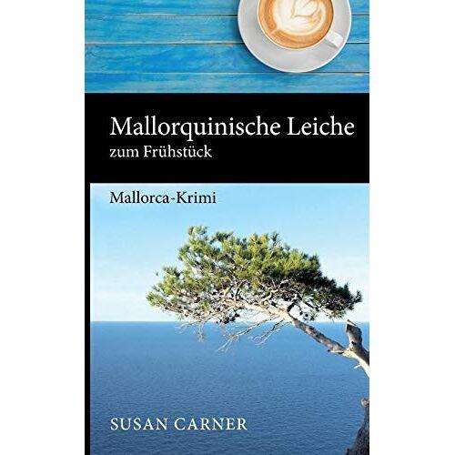 Susan Carner - Mallorquinische Leiche zum Frühstück: Mallorca-Krimi - Preis vom 28.02.2021 06:03:40 h