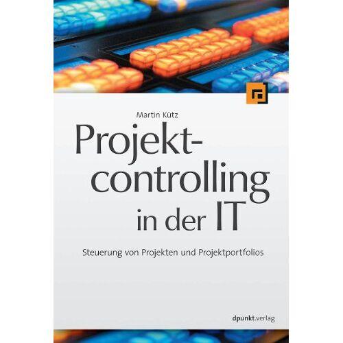 Martin Kütz - Projektcontrolling in der IT: Steuerung von Projekten und Projektportfolios - Preis vom 16.04.2021 04:54:32 h