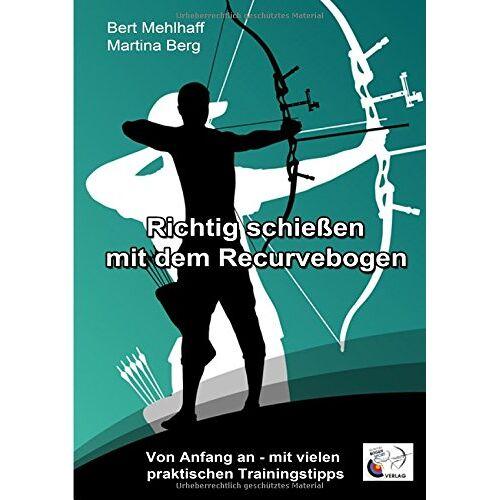 Martina Berg - Richtig schießen mit dem Recurvebogen: Von Anfang an. Mit vielen praktischen Trainingstipps - Preis vom 27.02.2021 06:04:24 h