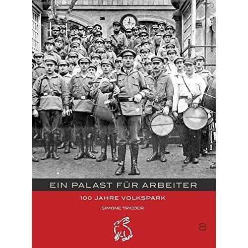 Simone Trieder - Ein Palast für Arbeiter - 100 Jahre Volkspark - Preis vom 20.10.2020 04:55:35 h