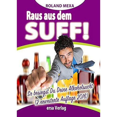Roland Mexa - Raus aus dem Suff!: So besiegst Du Deine Alkoholsucht - Preis vom 05.09.2020 04:49:05 h