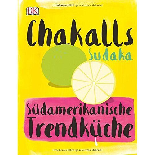 Chakall - Chakalls Sudaka: Südamerikanische Trendküche - Preis vom 19.10.2020 04:51:53 h
