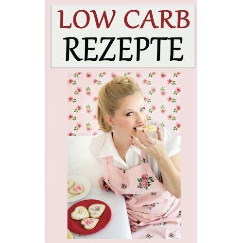 Sophia Tiemann - Low Carb Rezepte: Low Carb für Einsteiger (Kohlenhydratfreie Rezepte, Rezepte ohne Kohlenhydrate, Stoffwechsel beschleunigen, Abnehmen, Low Carb Diät, Ketogene Diät) - Preis vom 13.05.2021 04:51:36 h