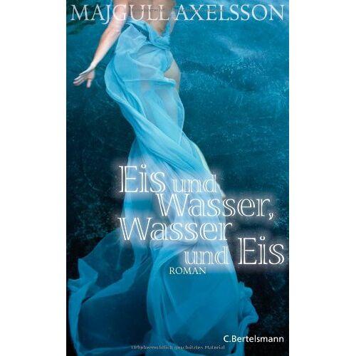 Majgull Axelsson - Eis und Wasser, Wasser und Eis: Roman - Preis vom 22.04.2021 04:50:21 h