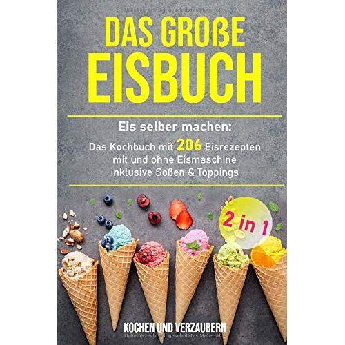 Kochen und Verzaubern - Das große Eisbuch: Das Kochbuch mit 206 Eisrezepten mit und ohne Eismaschine inklusive Soßen & Toppings (+ veganen Eis, Band 1) - Preis vom 20.10.2020 04:55:35 h