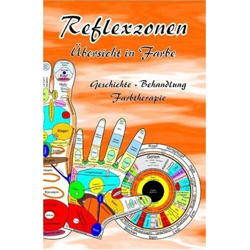 Tanja Aeckersberg - Reflexzonen - Übersicht in Farbe - Geschichte, Behandlung, Farbtherapie: Geschichte - Therapie - Behandlung - Preis vom 27.02.2021 06:04:24 h