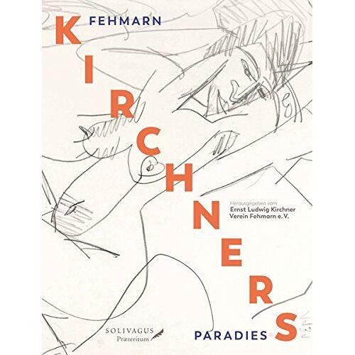 Ernst Ludwig Kirchner Verein Fehmarn e. V. - Fehmarn - KIRCHNERS Paradies - Preis vom 20.10.2020 04:55:35 h
