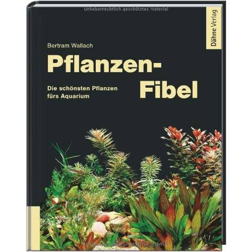 Bertram Wallach - Pflanzen-Fibel - Die schönsten Pflanzen fürs Aquarium - Preis vom 28.02.2021 06:03:40 h