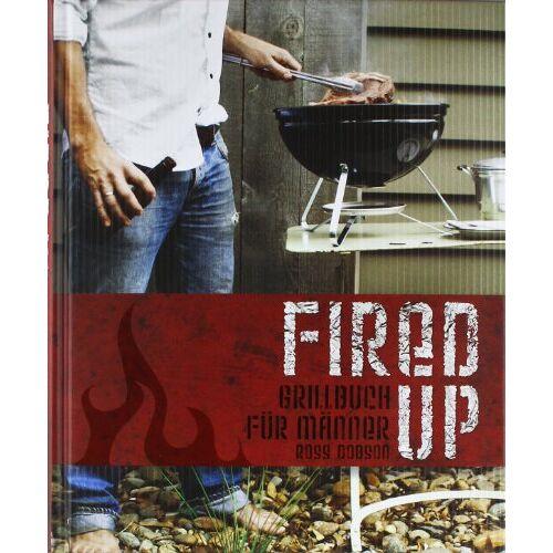 Ross Dobson - Fired up: Grillbuch für Männer - Preis vom 07.09.2020 04:53:03 h