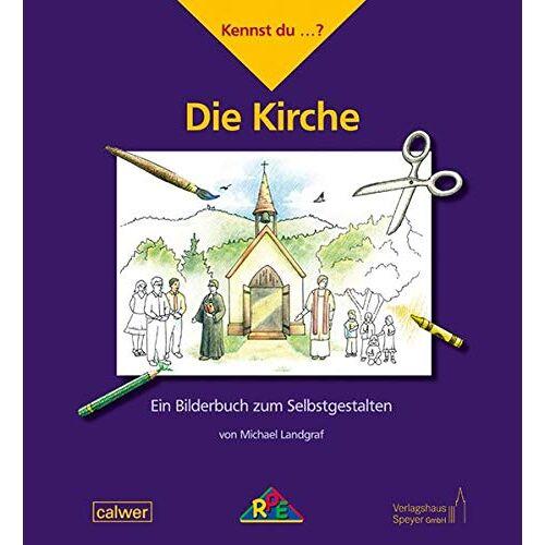 Michael Landgraf - Kennst du ...? Die Kirche: Ein Bilderbuch zum Selbstgestalten (Kennst du ...?: Ein Bilderbuch zum Selbstgestalten) - Preis vom 09.04.2021 04:50:04 h
