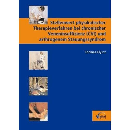 Thomas Klyscz - Stellenwert physikalischer Therapieverfahren bei chronischer Veneninsuffizienz (CVI) und arthrogenem Stauungssyndrom - Preis vom 22.10.2020 04:52:23 h
