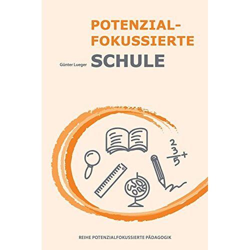 Günter Lueger - Potenzial-fokussierte Schule (Potenzialfokussierte Pädagogik) - Preis vom 29.10.2020 05:58:25 h