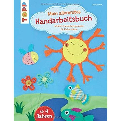 Ina Andresen - Mein allererstes Handarbeitsbuch: 40 Mini-Handarbeitsprojekte für kleine Hände - Preis vom 14.05.2021 04:51:20 h