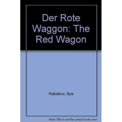 Ilya Kabakov - der-rote-waggon-the-red-wagon - Preis vom 21.10.2020 04:49:09 h