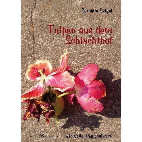 Cornelia Sziget - Tulpen aus dem Schlachthof - Preis vom 25.01.2021 05:57:21 h