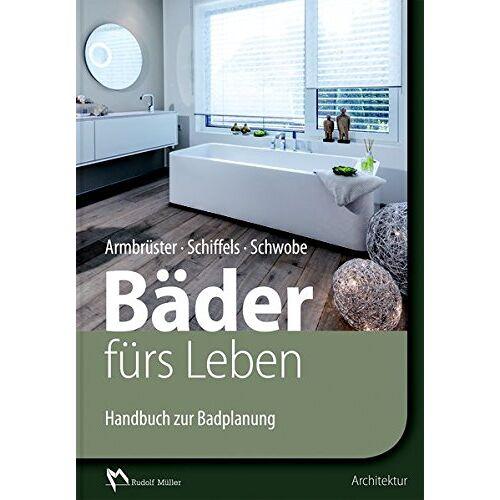 Birgit Armbrüster - Bäder fürs Leben: Handbuch zur Badplanung - Preis vom 26.01.2021 06:11:22 h